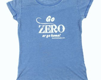 Women's Burnout Zero Carb, Go Zero or Go Home Tee Shirt