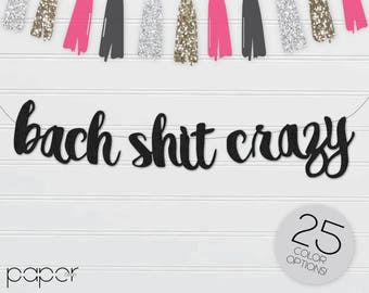 BACH SHIT CRAZY Banner Sign Garland, Bachelorette Party Decorations, Bach Bash, Bridal Shower, Custom Glitter, Hen Party, Bride to Be