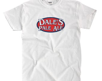 Dale's Pale Ale - White Shirt - Ships Fast! High Quality!