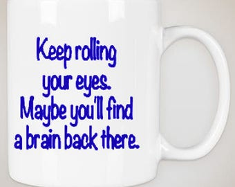 """Keep rolling your eyes Maybe you'll find a brain back there"""" coffee mug, funny coffee mug, stainless steel tumbler"""