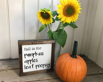 Fall is for Pumpkins Apples and Leaf Peeping wood sign 9 X 9