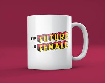 The Future Is Female Mug / Gift - Awesome Hyper-Feminist Mug for Awesome Liberals!!!