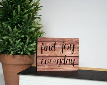 Wood Sign, Small Wood Sign, Tabletop Sign, Find Joy Everyday