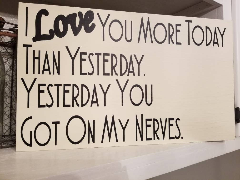 I Love You More Today Than Yesterday: I Love You More Today Than Yesterday Sign