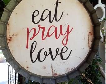 Eat Pray Love Bottlecap Sign