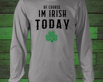 Of Course I'm Irish Today with Green Shamrock - Trendy Design Long Sleeved Tee Shrit