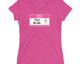 Hello My Name Is The Bride Ladies' t-shirt bridal party bridal shower bachelorette party wedding getting married bridesmaids wedding ring