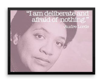 """I am deliberate and afraid of nothing."""" - audre lorde framed artist's print"""