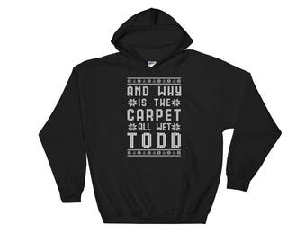 Why Is The Carpet All Wet Todd Hooded Sweatshirt -  Funny Ugly Christmas Quote