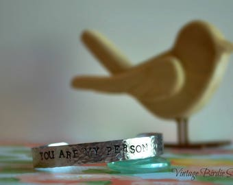 You Are My Person ~ Cuff ~ Bracelet ~ Made to Order