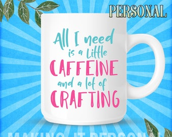 All I Need Ia A Little Caffeine And A Lot Of Crafting Personalised Mug Gift Idea