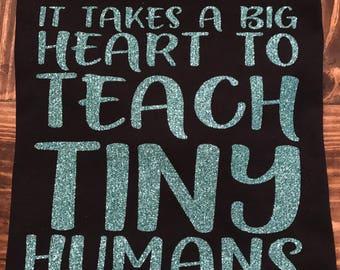 Big Heart To Teach Tiny Humans (Teacher shirt)