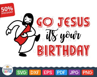 Go Jesus It's Your Birthday Svg T-shirt Vinyl Decal Cut File Printable & Cuttable Clip art for Cricut Christmas Silhouette Designs Dxf Png
