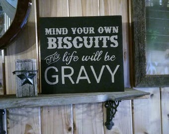 Mind you own biscuits and life will be gravy | funny quotes | inspirational | handpainted wood sign