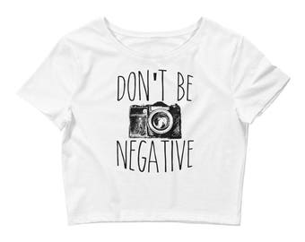 Don't Be Negative Funny Photography Women's Crop Top
