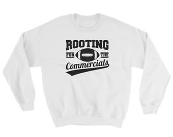 Rooting For The Commercials Sweatshirt // Football Sweater // Sports Sweatshirt // Funny Game Day Sweater // Super Bowl Sweater