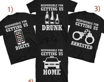 Responsible For Getting Us Drunk, Digits, Arrested, Home (Funny Matching Friends T-Shirts)