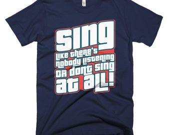 Sing Like there's nobody listening or don't sing at all short-Sleeve T-Shirt