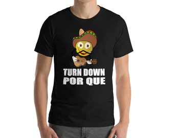 Men's Cinco De Mayo Shirt - Turn Down Por Que - Cinco De Mayo Shirt - Mexican Shirt - Fiesta Shirt - Party Shirt - Funny Mexican Shirt