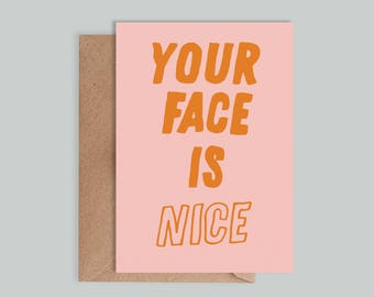 Illustrated, typographic 'Your face is nice' card