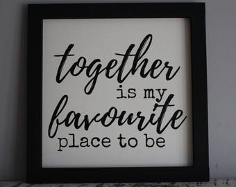 Together is my Favourite Place Sign