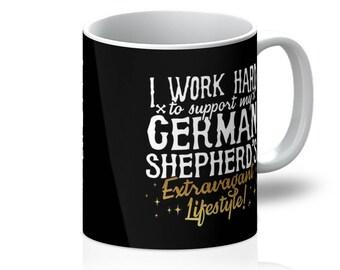 I Work Hard To Support my German Shepherds Lifestyle Mug