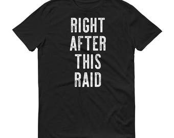 Right After This Raid Gamer T Shirt Men's