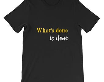 What's done is done Short-Sleeve Unisex T-Shirt