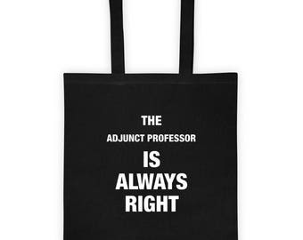 The Adjunct Professor is Always Right Tote Bag Funny Gift for Adjunct Professor at College or University, Gift for Him
