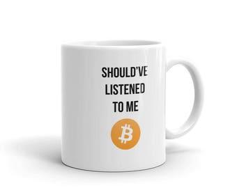 Should've Listened To Me Bitcoin Crypto Coffee Mug