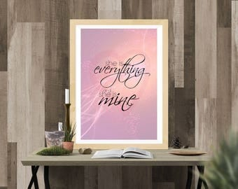 She is everything and she is mine printable wall art poster instant download