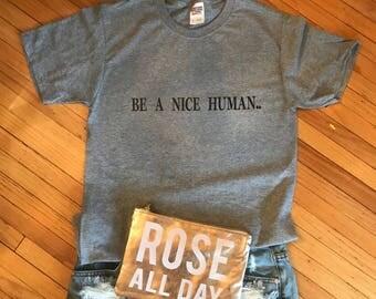BE A NICE HUMAN !!!