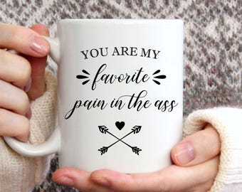 Funny Coffee Mug, Sarcastic Coffee Mug, Funny Tea Mug, You Are My Favorite Pain In The Ass, Gift for Spouse, Gift for Coffee Lover