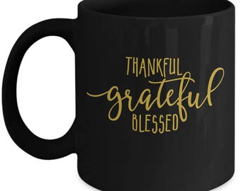 Thankful Grateful Blessed - Cute High Quality Black & Gold Ceramic 11 oz or 15 oz Mug - Fall Thanksgiving Mother's Day Mom Wife Bestie Gift