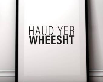 Haud yer wheesht - Scottish saying print