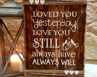 Rustic wooden sign plaque  board large 'loved you yesterday,love you still....' life quote Valentine's birthday gift present for him for her