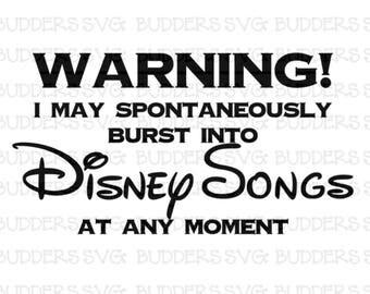 Warning I May Spontaneously Burst Into Disney Songs At Any Moment SVG, Disney SVG, Cricut File, svg Files