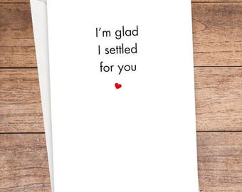 I'm So Glad I Settled For You Card