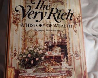 The Very Rich A History of Wealth by Joseph J Thorndike Jr. 1976