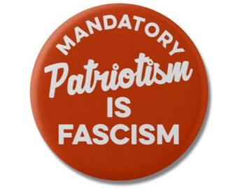 "Mandatory Patriotism is Fascism Button 1.25"" or 2.25"" Pinback Pin Button Anti Donald Trump, not my president, Resist, Resistance Take a Knee"