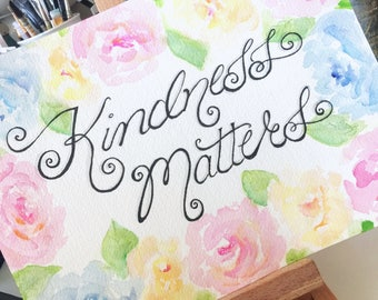Kindness Matters / inspirational art / watercolor art / roses / wall art home decor / hand lettering