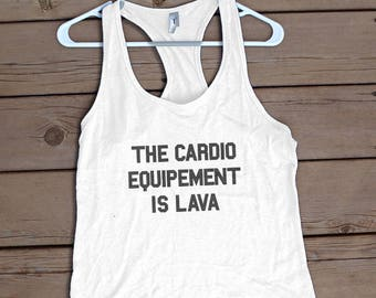 Workout Tank   The Cardio equipment is Lava   Racerback TankTop    workout clothes  Funny Hashtag Shirt  exercise shirt  graphic tee 