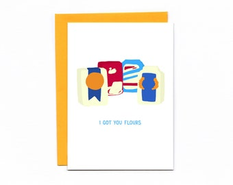 I Got You Flours - pun card - funny card - baking - love - flowers