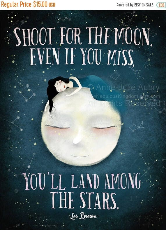 50% Off - Summer SALE Shoot for the Moon. Even if you miss, you'll land among the stars - Les Brown Quote - open edition print
