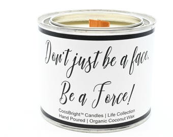 CocoBright™ Organic Coconut Wax Paint Can Candle | Don't Just Be A Face Be A Force Affirmation | Wooden Wick | Lavender Vetiver - 16 ounces