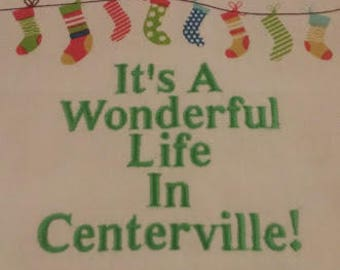 It's A Wonderful Life In Centerville! Embroidered Holiday Kitchen Towel -Perfect for Gift Giving - You Can Name Your Own City or Town