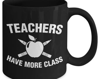 Teachers Have More Class Education School Coffee Mug