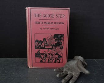 Upton Sinclair The Goosestep Vintage Book - Study of American Education 1923 Hard Cover Published by Author