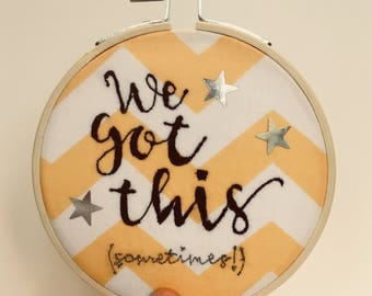 We Got This embroidery art, embroidery hoop art, inspirational quote, textile art, embroidery art