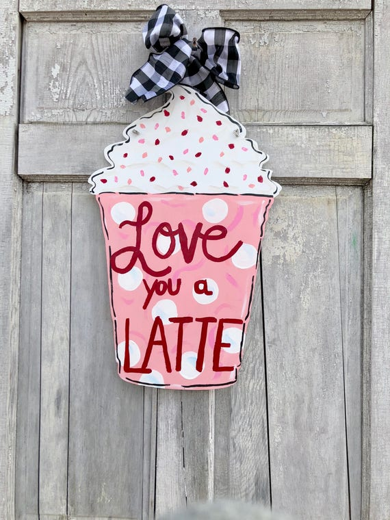 Love you a Latte door hanger, Valentine's Day latte sign, latte door hanger, coffee lover door hanger, Valentine's Day door decor